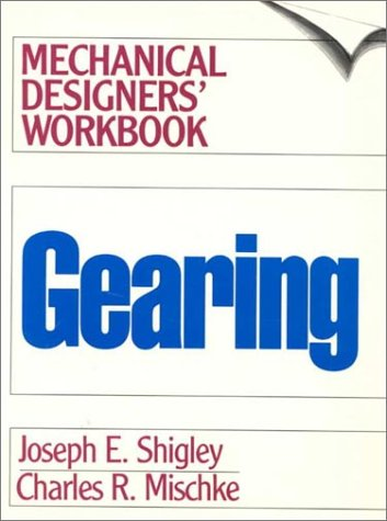 Gearing: A Mechanical Designers' Workbook (Mechanical Designers' Workbook Series) (0070569266) by Joseph E. Shigley