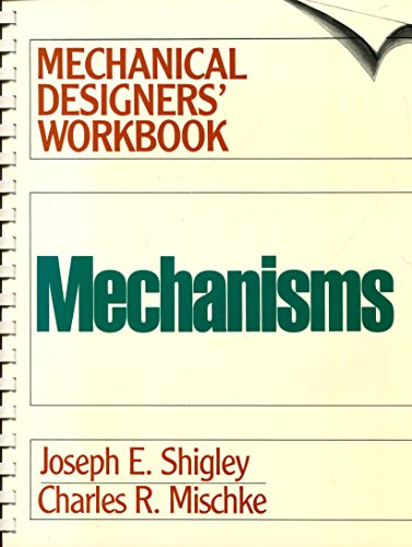 Mechanisms: A Mechanical Designers' Workbook (0070569274) by Joseph E. Shigley; Charles R. Mischke