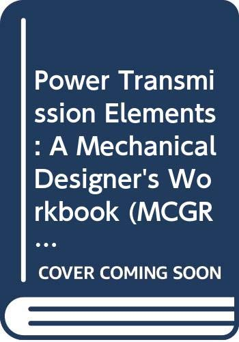 Power Transmission Elements: A Mechanical Designer's Workbook (Mcgraw Hill Mechanical Designer's Workbook Series) (0070569290) by Joseph E. Shigley; Charles R. Mischke