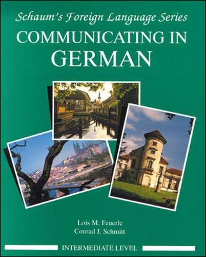 Communicating In German, (Intermediate Level): Lois Feuerle, Conrad J. Schmitt