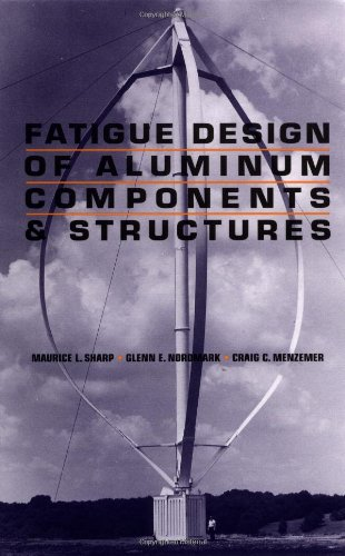 Fatigue Design of Aluminum Components and Structures: Maurice L. Sharp
