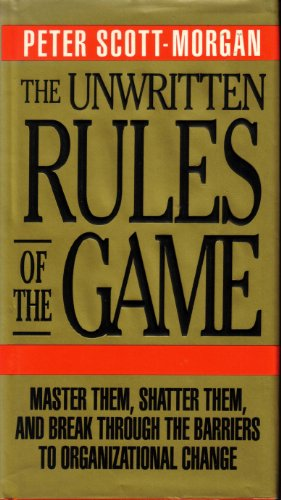 9780070570757: The Unwritten Rules of the Game: Master Them, Shatter Them, and Break Through the Barriers to Organizational Change