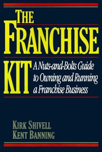 9780070571259: The Franchise Kit: A Nuts-and-Bolts Guide to Owning and Running a Franchise Business