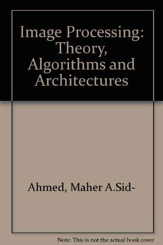 Image Processing: Theory, Algorithms, and Architectures/Book and Disk: Sid-Ahmed, Maher A.