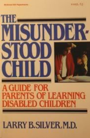 The Misunderstood Child: A Guide for Parents of Learning Disabled Children (0070572895) by Larry B. Silver
