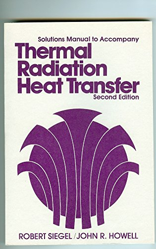 9780070573178: Solutions Manual to Accompany Thermal Radiation Heat Transfer, Second Edition