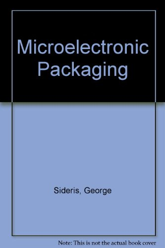 Microelectronic packaging; interconnection and assembly of integrated: Sideris, George