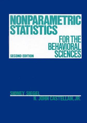 Nonparametric Statistics for The Behavioral Sciences: Sidney Siegel; N. John Castellan Jr.