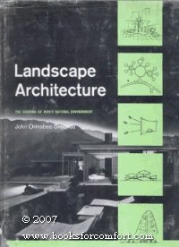 Landscape Architecture: The Shaping of Man's Natural: John Ormsbee Simonds