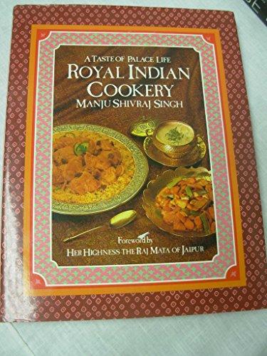 Royal Indian Cookery: A Taste of Palace: Manju Shivraj Singh