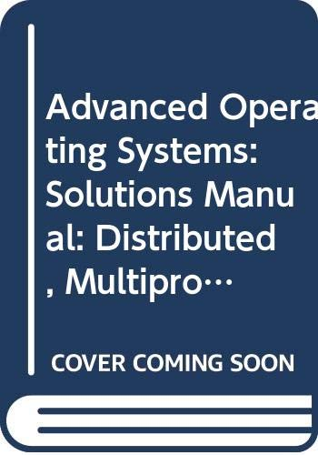 9780070575738: Advanced Operating Systems: Solutions Manual: Distributed, Multiprocessor and Database Operating Systems