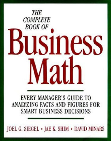 9780070576247: The Complete Book of Business Math: Every Manager's Guide to Analyzing Facts and Figures for Smart Business Decisions