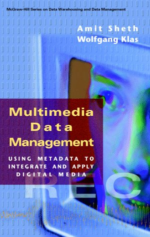 Multimedia Data Management: Using Metadata to Integrate and Apply Digital Media.: Sheth, Amit and ...