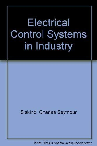 Electrical Control Systems in Industry: Siskind, Charles Seymour