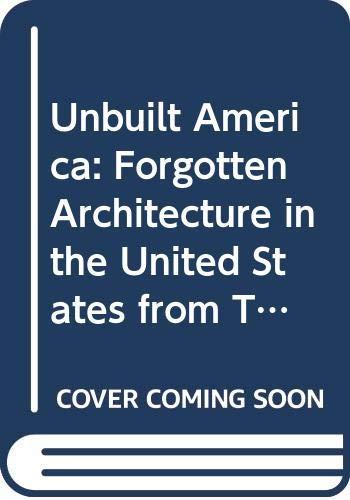 Unbuilt America: Forgotten Architecture in the United: Alison Sky, Michelle