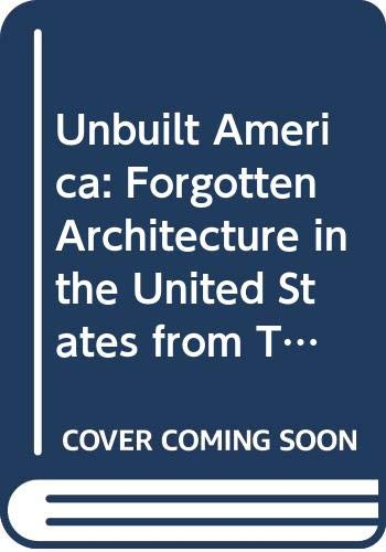 9780070577602: Unbuilt America: Forgotten Architecture in the United States from Thomas Jefferson to the Space Age (On site)