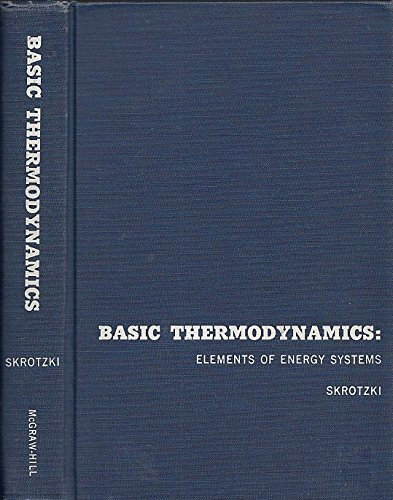 Basic Thermodynamics : Elements of Energy Systems: Bernhardt G. Skrotzki