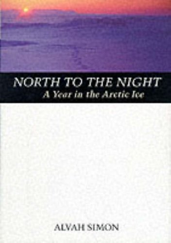 9780070580527: North to the Night: A Year in the Arctic Ice