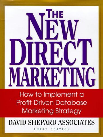 9780070580565: The New Direct Marketing: How to Implement A Profit-Driven Database Marketing Strategy