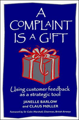A Complaint is a Gift: Using Customer Feedback as a Strategic Tool: Claus Moller,Janelle Barlow