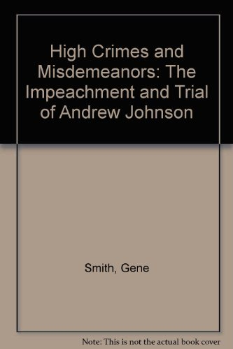 High Crimes and Misdemeanors: The Impeachment and Trial of Andrew Johnson (0070584788) by Gene Smith