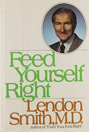 Feed Yourself Right (0070584990) by Lendon H. Smith