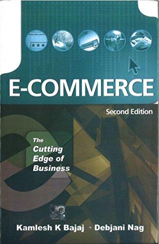 E-Commerce: The Cutting Edge of Business (Second Edition): Debjani Nag,K.K. Bajaj