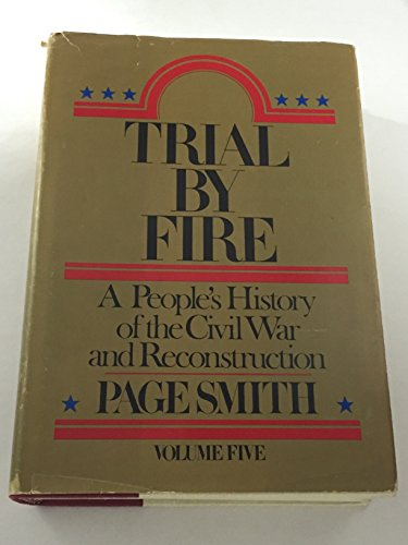 Trial by Fire: A People's History of the Civil War and Reconstruction, Volume Five
