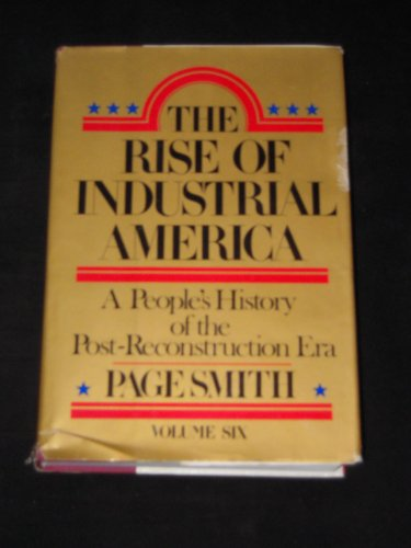 9780070585720: The Rise of Industrial America: A People's History of the Post-Reconstruction Era - Volume Six