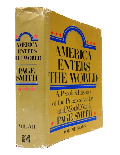 America Enters the World: A People's History of the Progressive Era and World War I, Volume Seven