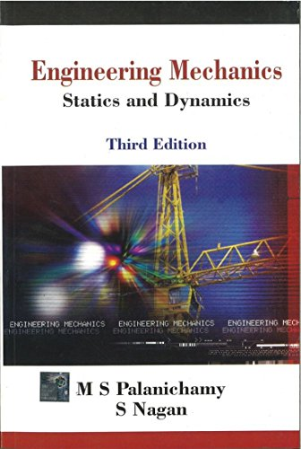 Engineering Mechanics: Statics and Dynamics (Third Edition): M.S. Palanichamy