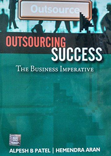 Outsourcing Success: The Business Imperative: Alpesh B. Patel,Hemendra Aran