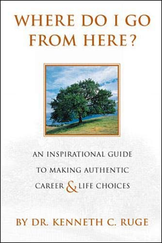 9780070589841: Where Do I Go From Here? An Inspirational Guide To Making Authentic Career and Life Choices