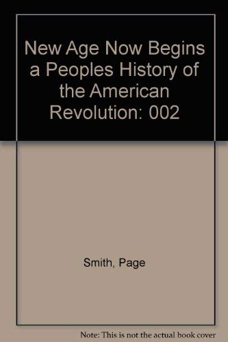 9780070590984: New Age Now Begins a Peoples History of the American Revolution