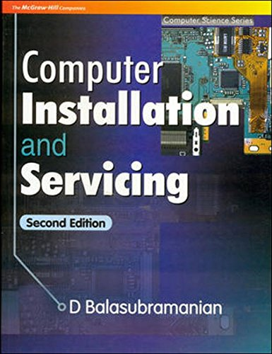 Computer Installation and Servicing, Second Edition: D. Balasubramanian