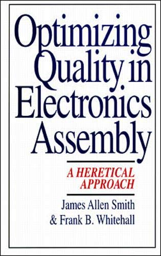 Optimizing Quality in Electronics Assembly: A Heretical Approach: Jim;Smith Smith