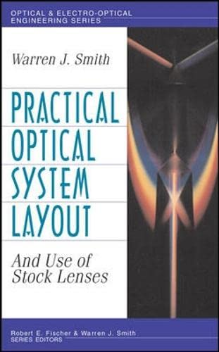 Practical Optical System Layout: And Use of Stock Lenses: Smith, Warren J.