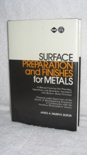 Surface Preperation and Finishes for Metals: Murphy James A.