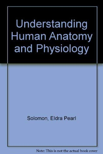 Understanding Human Anatomy and Physiology: Solomon, Eldra Pearl