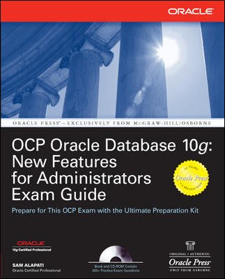 OCP Oracle Database 10g: New Features for Administrators Exam Guide: Sam Alapati
