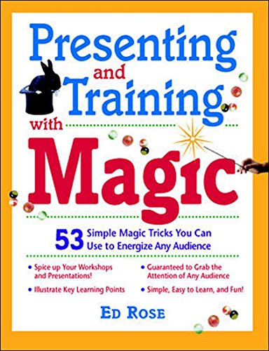 Presenting and Training with Magic: 53 Simple Magic Tricks You Can Use to Energize Any Audience: Ed...