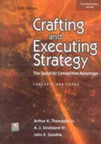 Crafting and Executing Strategy the Quest for Competitive Advantage Concepts and Cases: Arthur A. ...