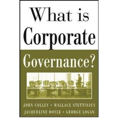 What Is Corporate Governance?: George Logan,Jacqueline Doyle,John Colley,Wallace Stettinius