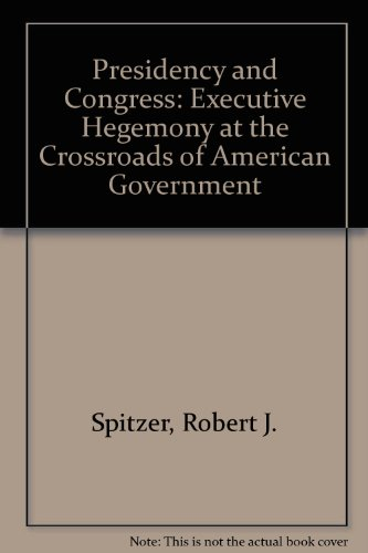 9780070603516: Presidency and Congress: Executive Hegemony At The Crossroads of American Government