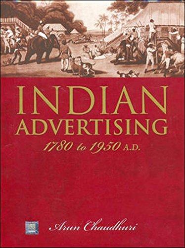 Indian Advertising: 1780-1950 AD: Arun Chaudhary