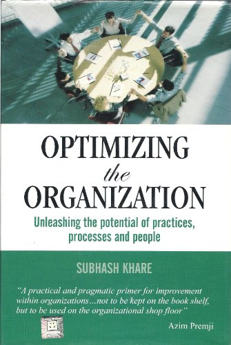 9780070604636: Optimizing the Organization: Unleashing the potential of practices processes and people.
