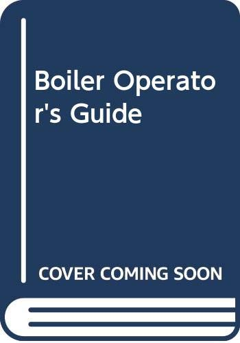 9780070605107: Boiler Operator's Guide: Construction, Operation, Inspection, and Maintenance of Steam Boilers, with 310 Typical Steam Engineer's Examination Questions and Answers