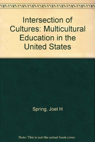 The Intersection of Cultures: Multicultural Education in the United States: Spring, Joel