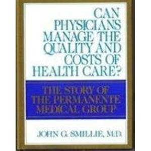 Can Physicians Manage the Quality and Costs of Health Care?: The Story of the Permanente Medical ...