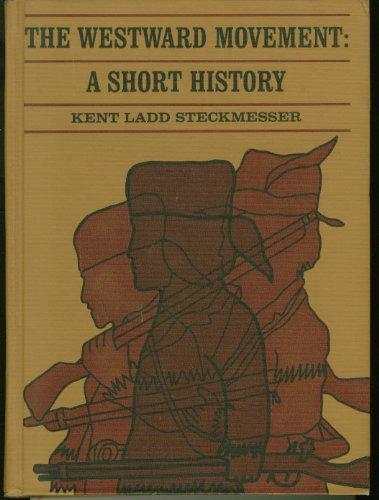 The Westward Movement A Short History: Kent Ladd Steckmesser